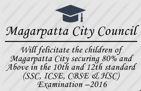 Request for children of Magarpatta City who have secured 80% and above in the 10th and 12th standard (SSC, ICSE, CBSE & HSC) Examination- 2016 to submit a photocopy of their Mark Sheet & Resident ID to enable to felicitate them